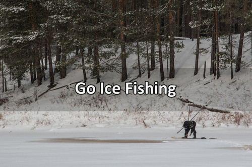 569 cool bucket list ideas to do before you die for Go ice fish